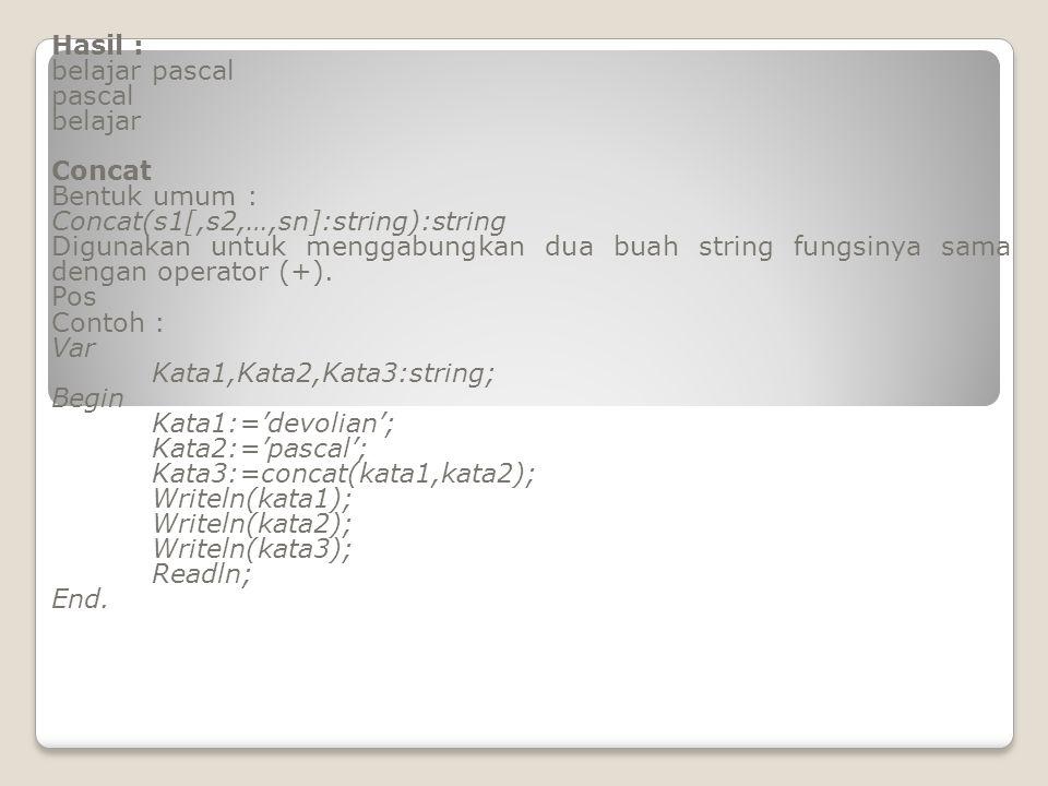 Hasil : belajar pascal. pascal. belajar. Concat. Bentuk umum : Concat(s1[,s2,…,sn]:string):string.